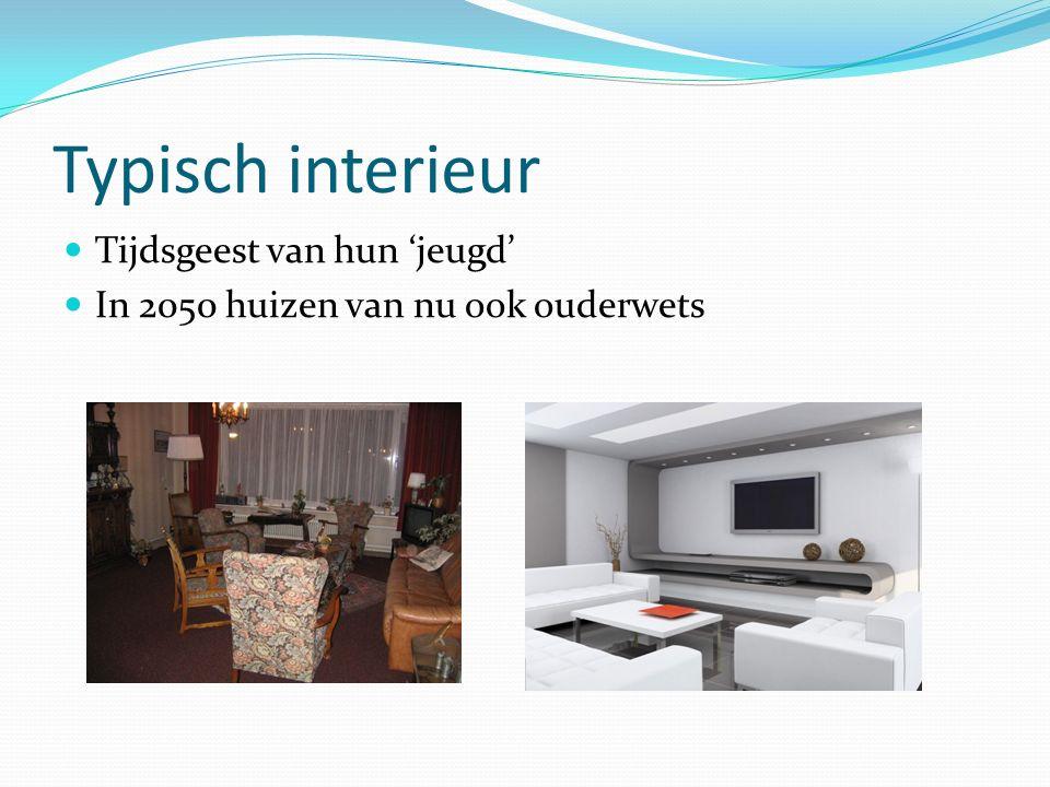 Typisch interieur Tijdsgeest van hun 'jeugd' In 2050 huizen van nu ook ouderwets