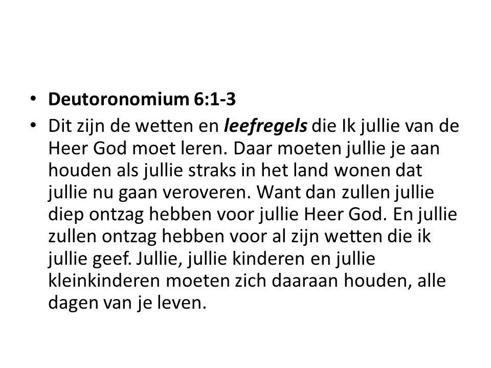 Deutoronomium 6:1-3 Dit zijn de wetten en leefregels die Ik jullie van de Heer God moet leren. Daar moeten jullie je aan houden als jullie straks in h