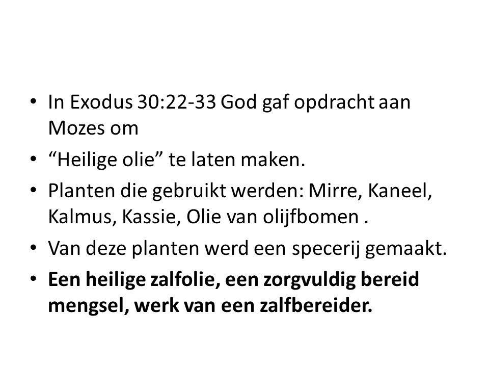 "In Exodus 30:22-33 God gaf opdracht aan Mozes om ""Heilige olie"" te laten maken. Planten die gebruikt werden: Mirre, Kaneel, Kalmus, Kassie, Olie van o"