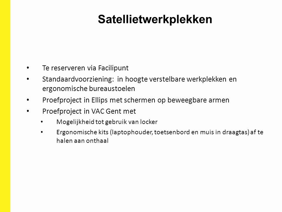 Satellietwerkplekken Te reserveren via Facilipunt Standaardvoorziening: in hoogte verstelbare werkplekken en ergonomische bureaustoelen Proefproject i