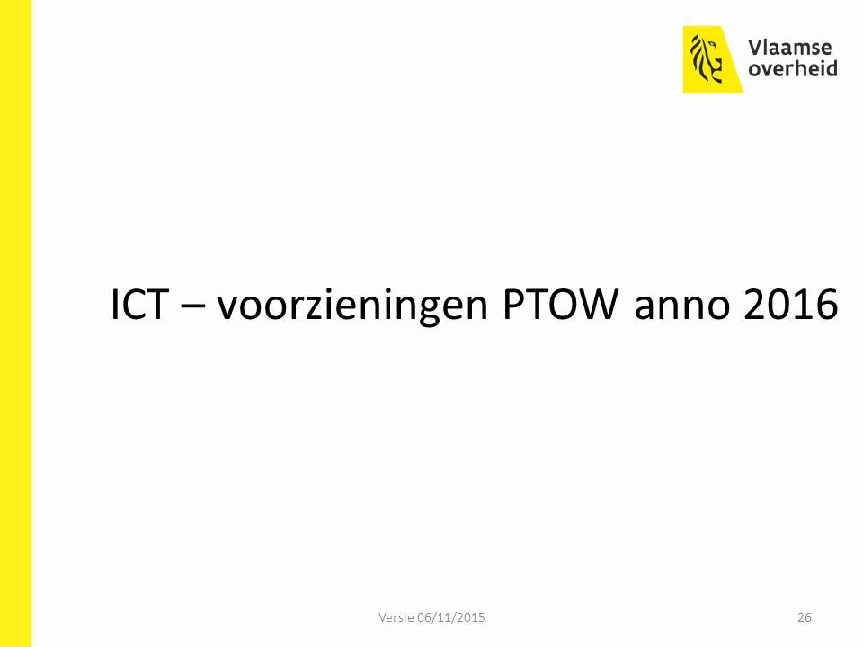 ICT – voorzieningen PTOW anno 2016 Versie 06/11/201526
