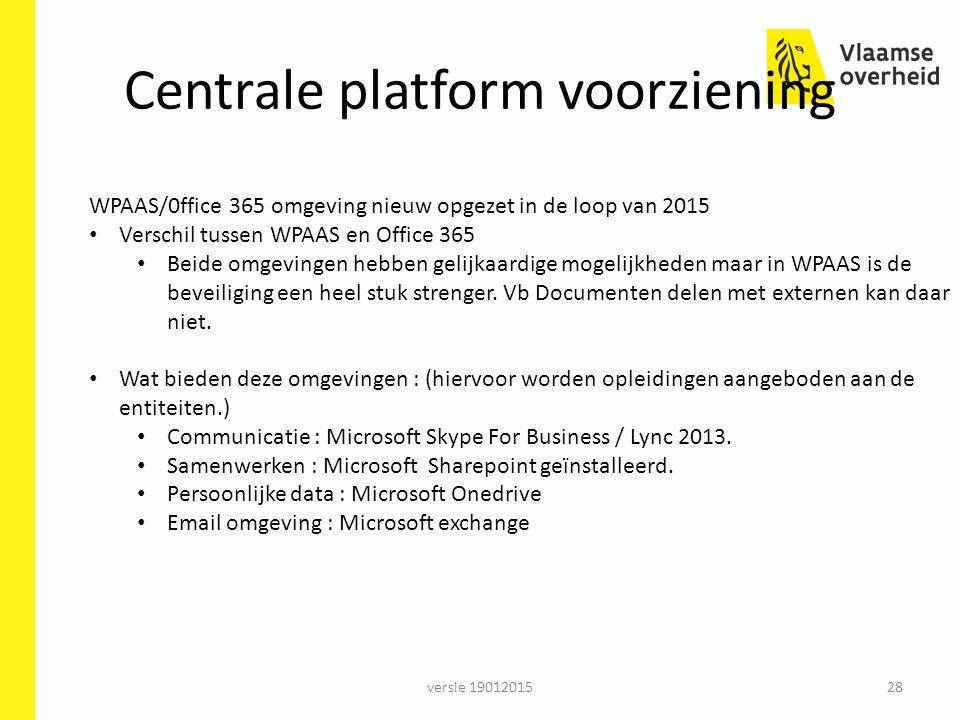 Centrale platform voorziening versie 1901201528 WPAAS/0ffice 365 omgeving nieuw opgezet in de loop van 2015 Verschil tussen WPAAS en Office 365 Beide