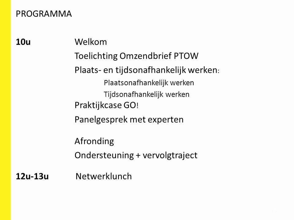 3 PROGRAMMA 10uWelkom Toelichting Omzendbrief PTOW Plaats- en tijdsonafhankelijk werken : Plaatsonafhankelijk werken Tijdsonafhankelijk werken Praktij