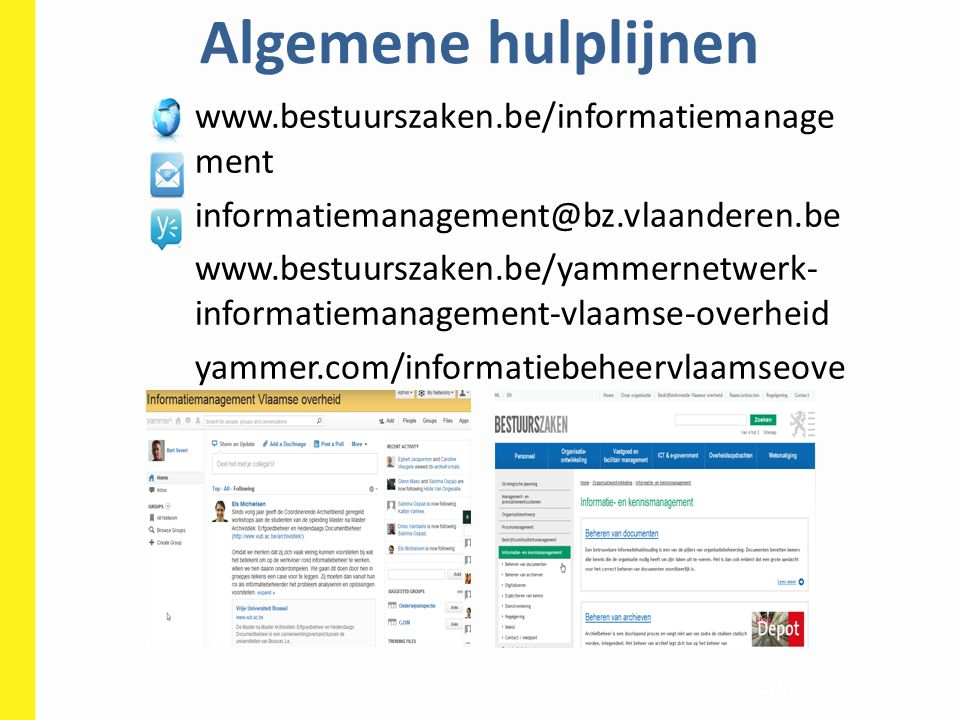 Algemene hulplijnen 45 www.bestuurszaken.be/informatiemanage ment informatiemanagement@bz.vlaanderen.be www.bestuurszaken.be/yammernetwerk- informatie