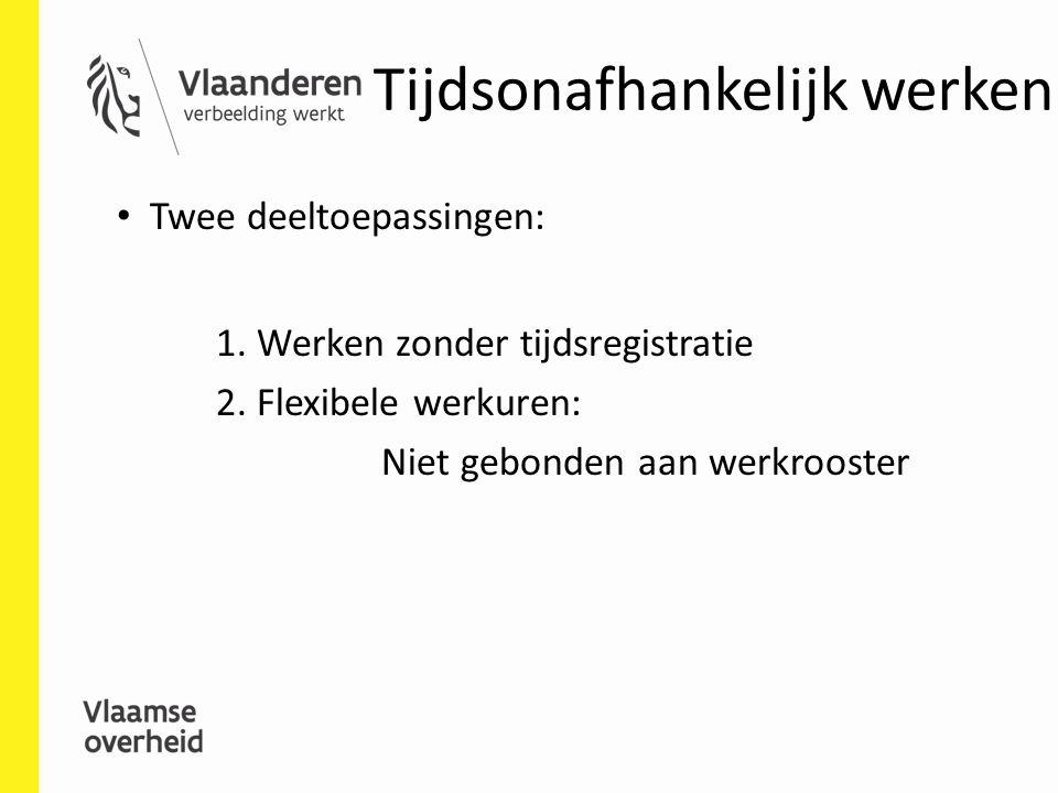 Tijdsonafhankelijk werken Twee deeltoepassingen: 1. Werken zonder tijdsregistratie 2. Flexibele werkuren: Niet gebonden aan werkrooster