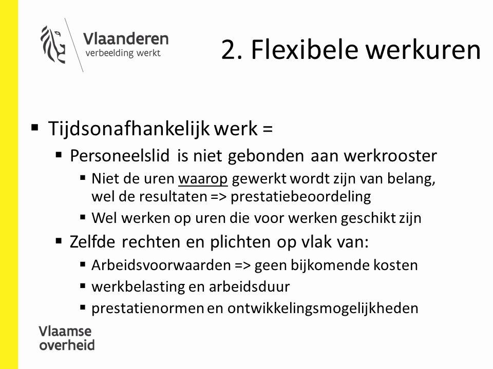 2. Flexibele werkuren  Tijdsonafhankelijk werk =  Personeelslid is niet gebonden aan werkrooster  Niet de uren waarop gewerkt wordt zijn van belang