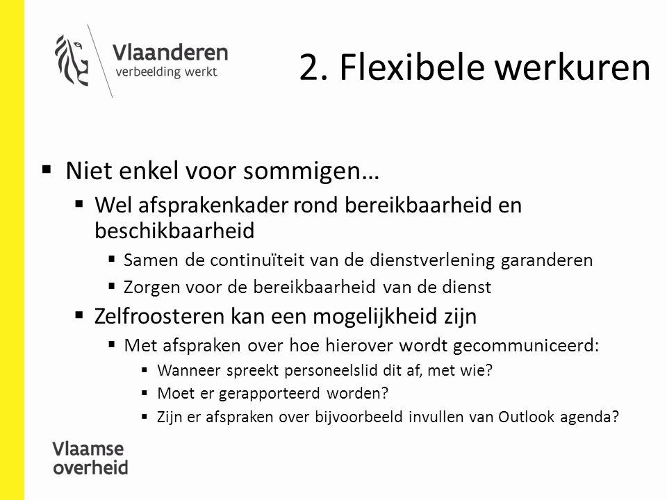 2. Flexibele werkuren  Niet enkel voor sommigen…  Wel afsprakenkader rond bereikbaarheid en beschikbaarheid  Samen de continuïteit van de dienstver
