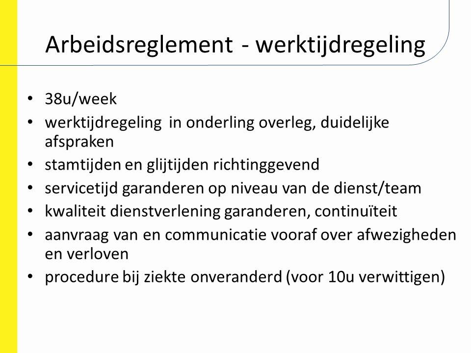 Arbeidsreglement - werktijdregeling 38u/week werktijdregeling in onderling overleg, duidelijke afspraken stamtijden en glijtijden richtinggevend servi