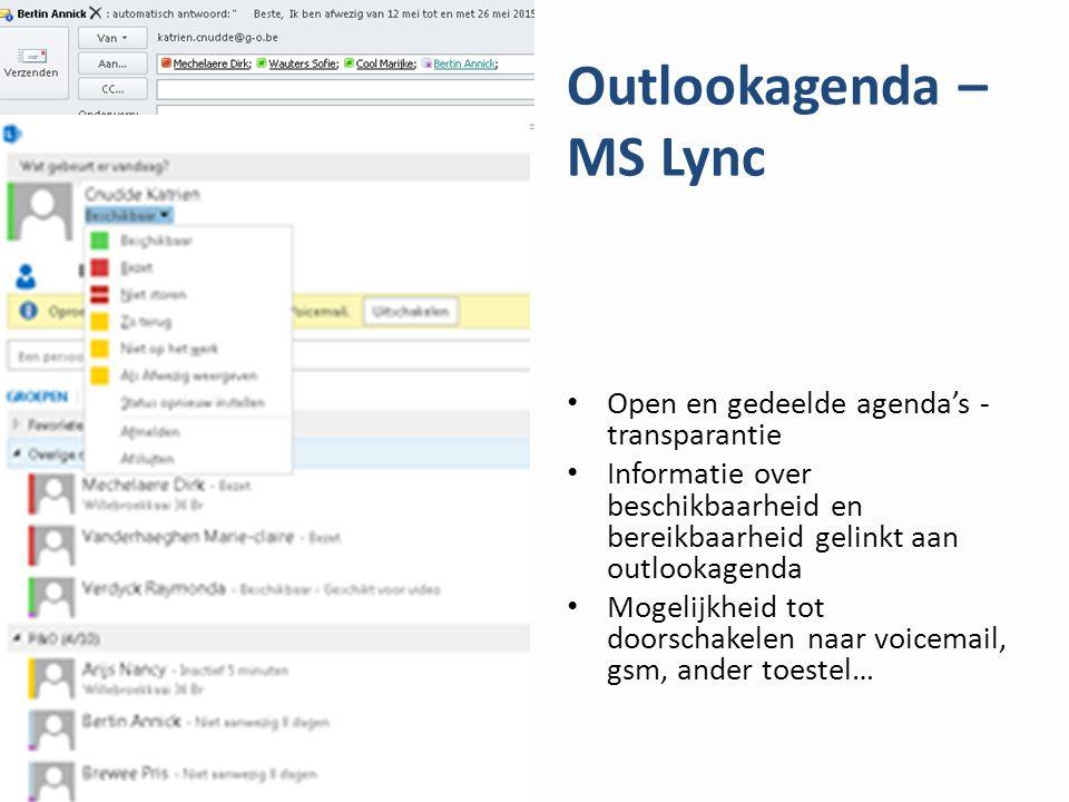 Outlookagenda – MS Lync Open en gedeelde agenda's - transparantie Informatie over beschikbaarheid en bereikbaarheid gelinkt aan outlookagenda Mogelijk