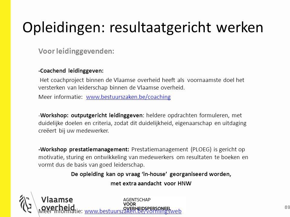 Opleidingen: resultaatgericht werken 89 Voor leidinggevenden: -Coachend leidinggeven: Het coachproject binnen de Vlaamse overheid heeft als voornaamst