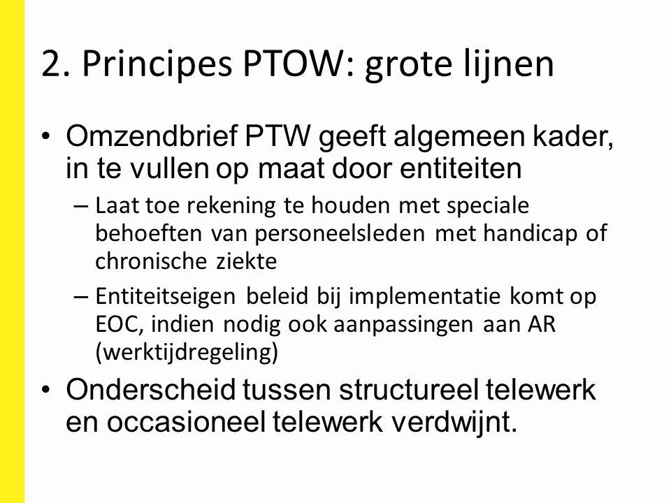 2. Principes PTOW: grote lijnen Omzendbrief PTW geeft algemeen kader, in te vullen op maat door entiteiten – Laat toe rekening te houden met speciale