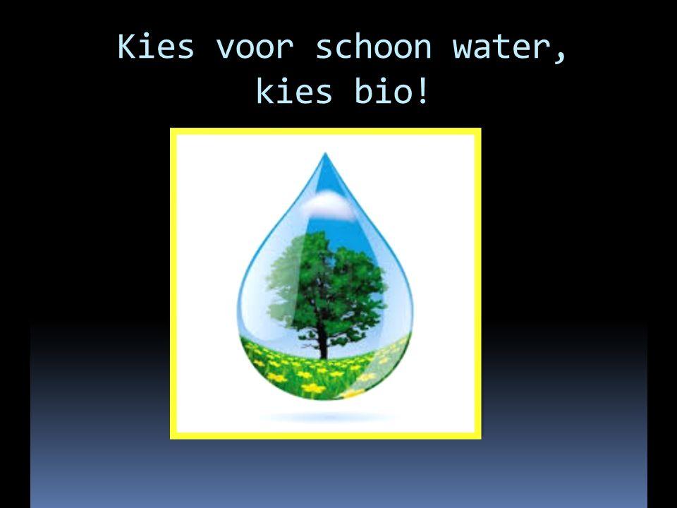 Kies voor schoon water, kies bio!