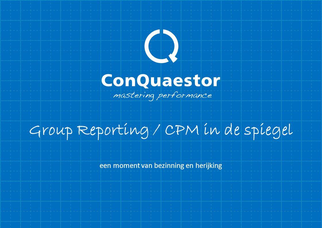 auteur datum aan Louis de Koning Group Reporting / CPM in de spiegel Bevestig uw systemen en processen of kom tot nieuwe mogelijkheden voor het realiseren van uw ambities.