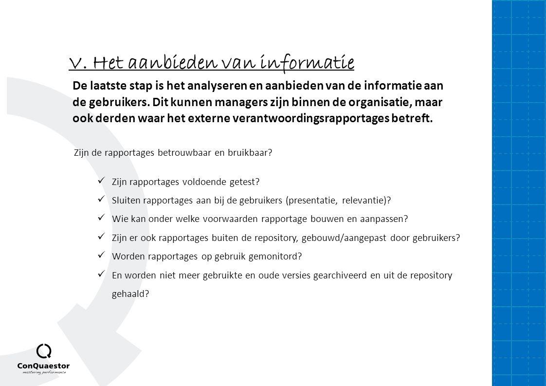 V. Het aanbieden van informatie De laatste stap is het analyseren en aanbieden van de informatie aan de gebruikers. Dit kunnen managers zijn binnen de