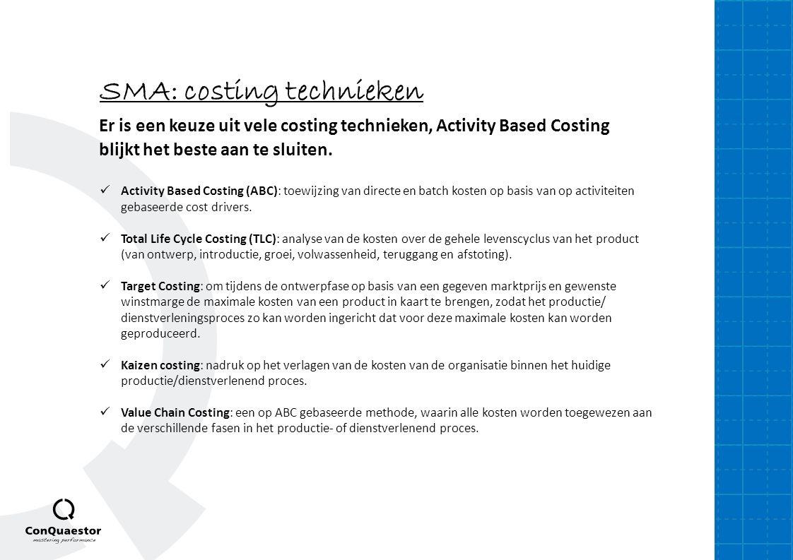 SMA: costing technieken Er is een keuze uit vele costing technieken, Activity Based Costing blijkt het beste aan te sluiten. Activity Based Costing (A