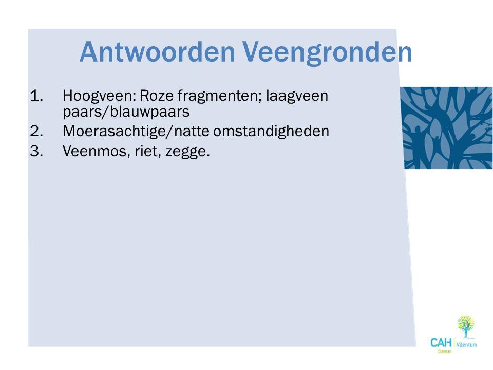Antwoorden Veengronden 1.Hoogveen: Roze fragmenten; laagveen paars/blauwpaars 2.Moerasachtige/natte omstandigheden 3.Veenmos, riet, zegge.