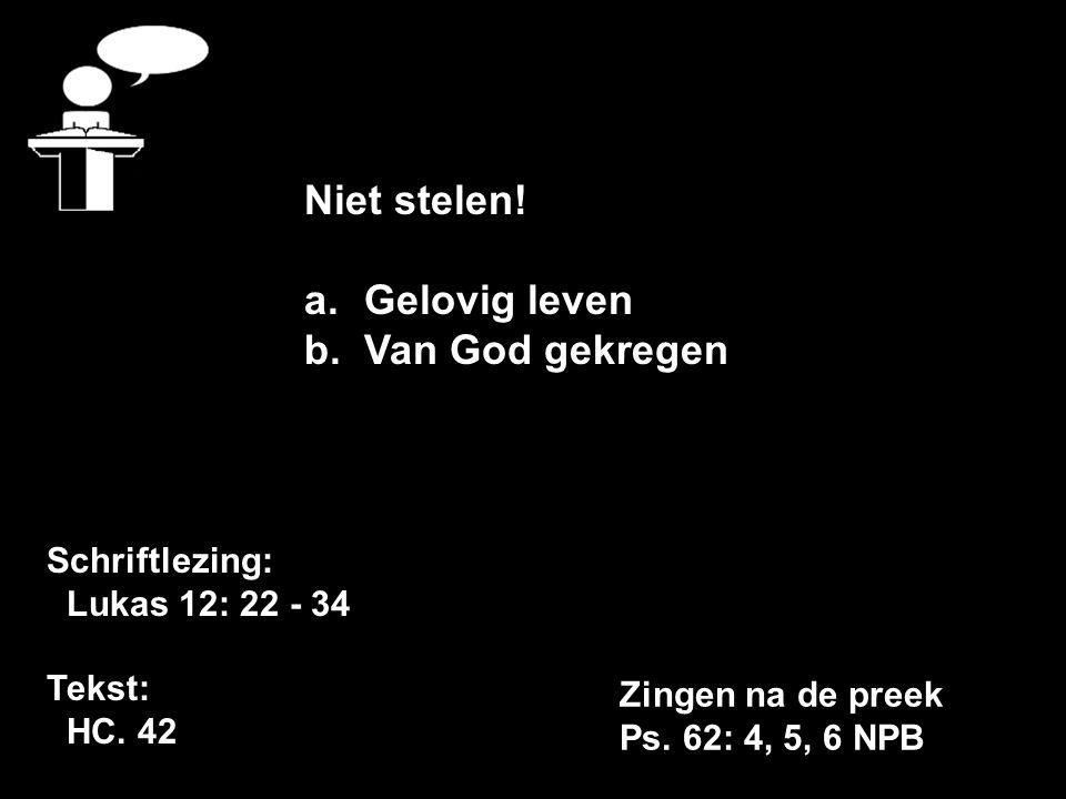 Schriftlezing: Lukas 12: 22 - 34 Tekst: HC. 42 Niet stelen.
