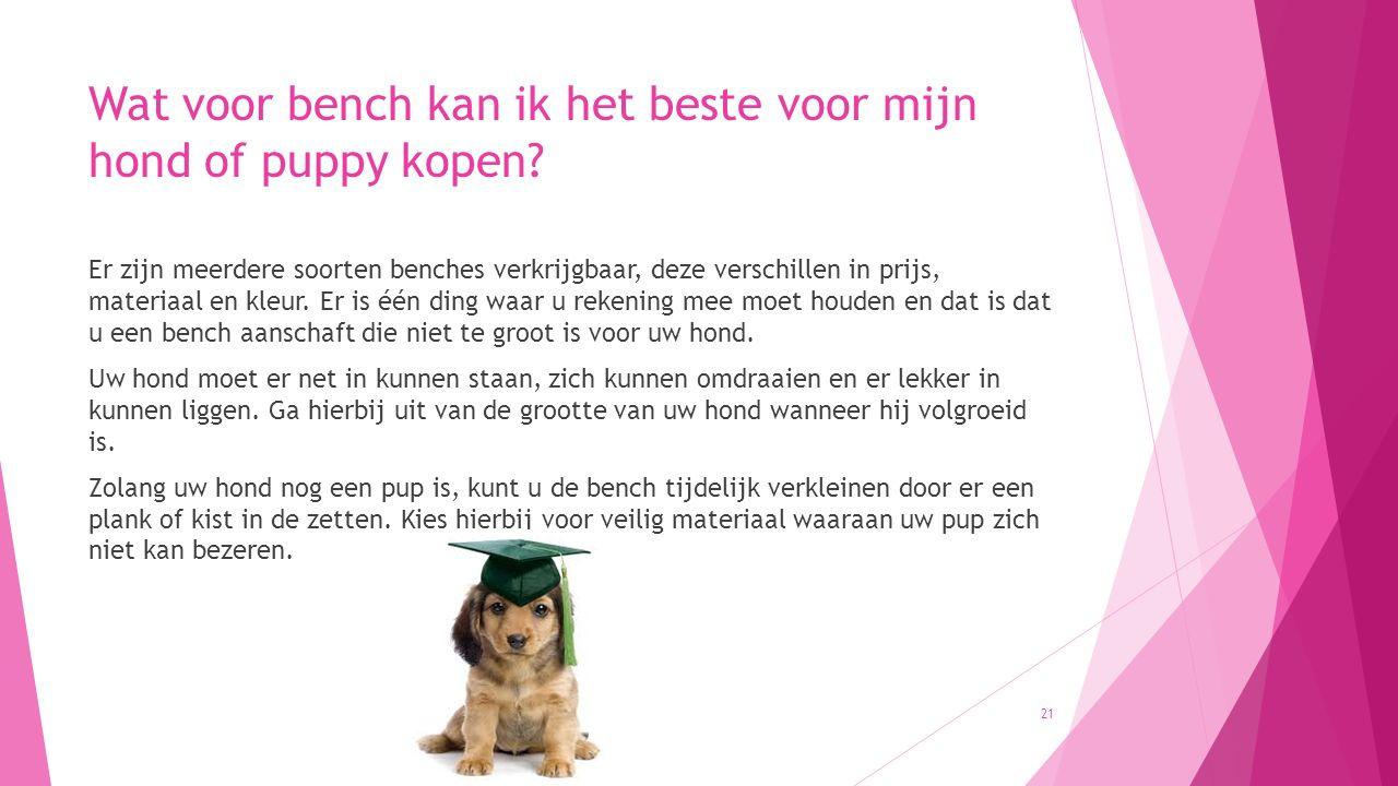 Wat voor bench kan ik het beste voor mijn hond of puppy kopen? Er zijn meerdere soorten benches verkrijgbaar, deze verschillen in prijs, materiaal en