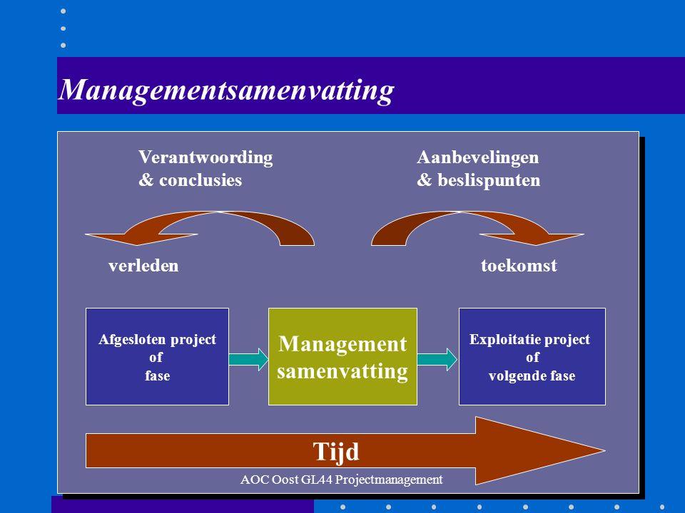 45 Managementsamenvatting Tijd Afgesloten project of fase Management samenvatting Exploitatie project of volgende fase verledentoekomst Verantwoording & conclusies Aanbevelingen & beslispunten AOC Oost GL44 Projectmanagement