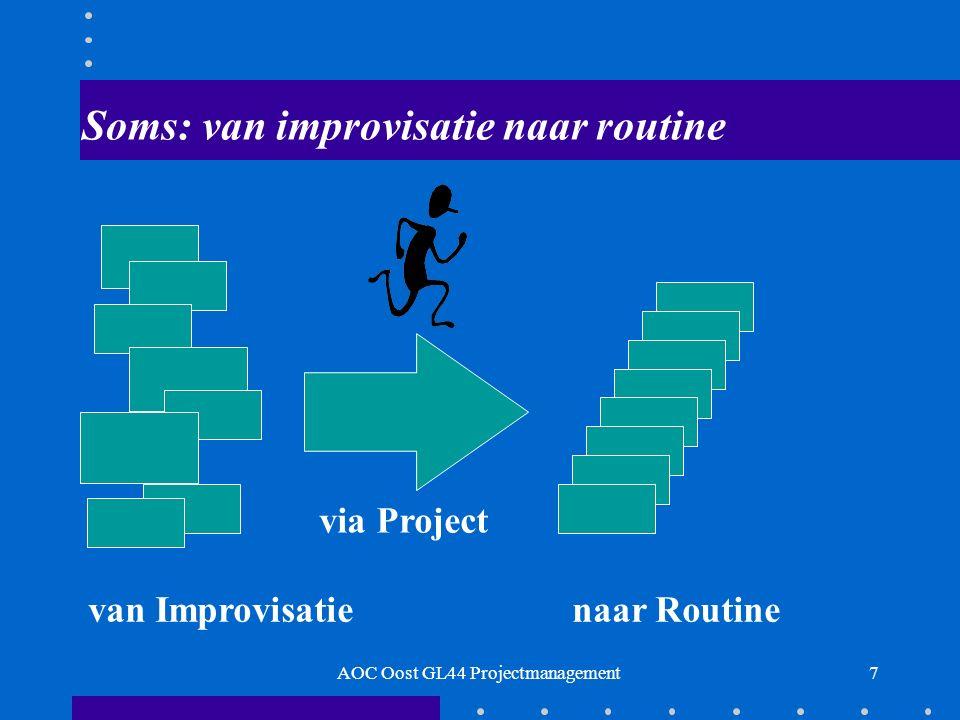 7 Soms: van improvisatie naar routine naar Routinevan Improvisatie via Project AOC Oost GL44 Projectmanagement