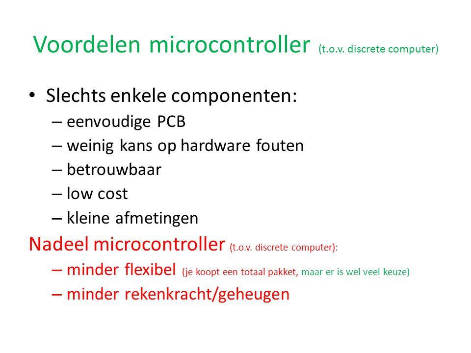 Voordelen microcontroller (t.o.v. discrete computer) Slechts enkele componenten: – eenvoudige PCB – weinig kans op hardware fouten – betrouwbaar – low