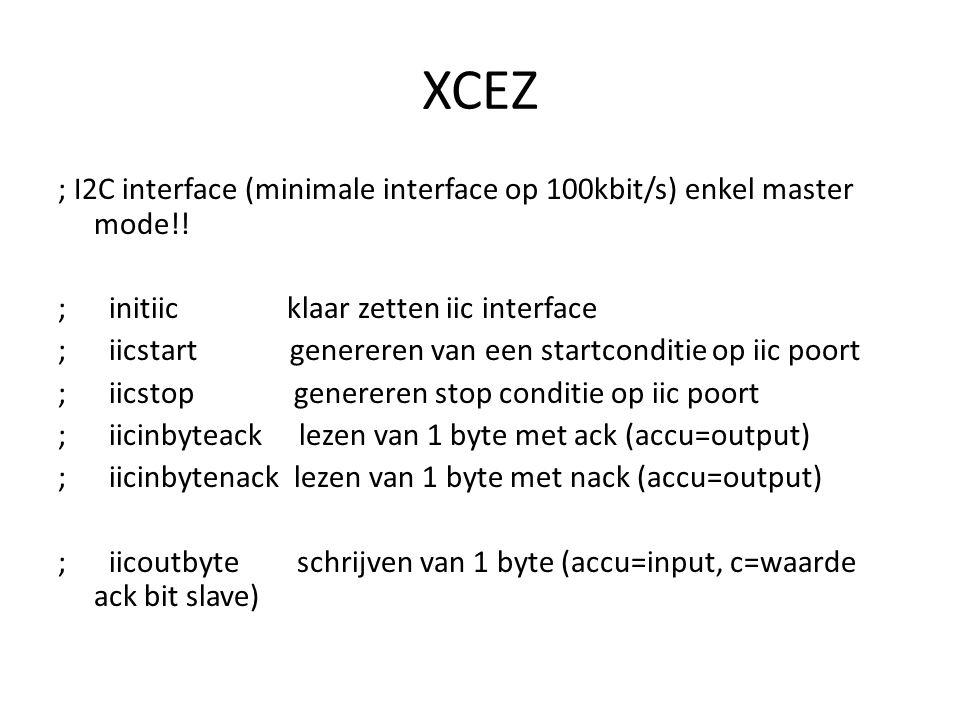 XCEZ ; I2C interface (minimale interface op 100kbit/s) enkel master mode!! ; initiic klaar zetten iic interface ; iicstart genereren van een startcond