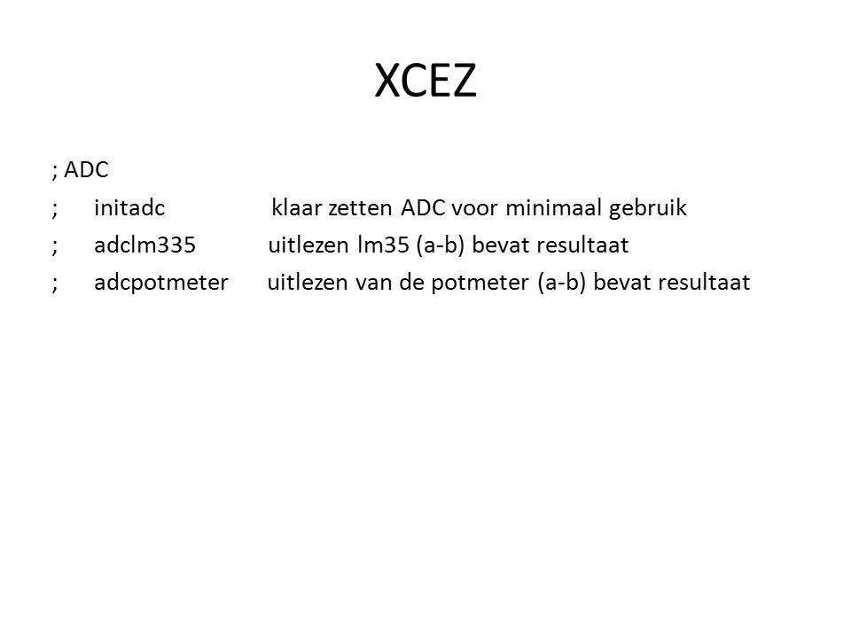 XCEZ ; ADC ; initadc klaar zetten ADC voor minimaal gebruik ; adclm335 uitlezen lm35 (a-b) bevat resultaat ; adcpotmeter uitlezen van de potmeter (a-b
