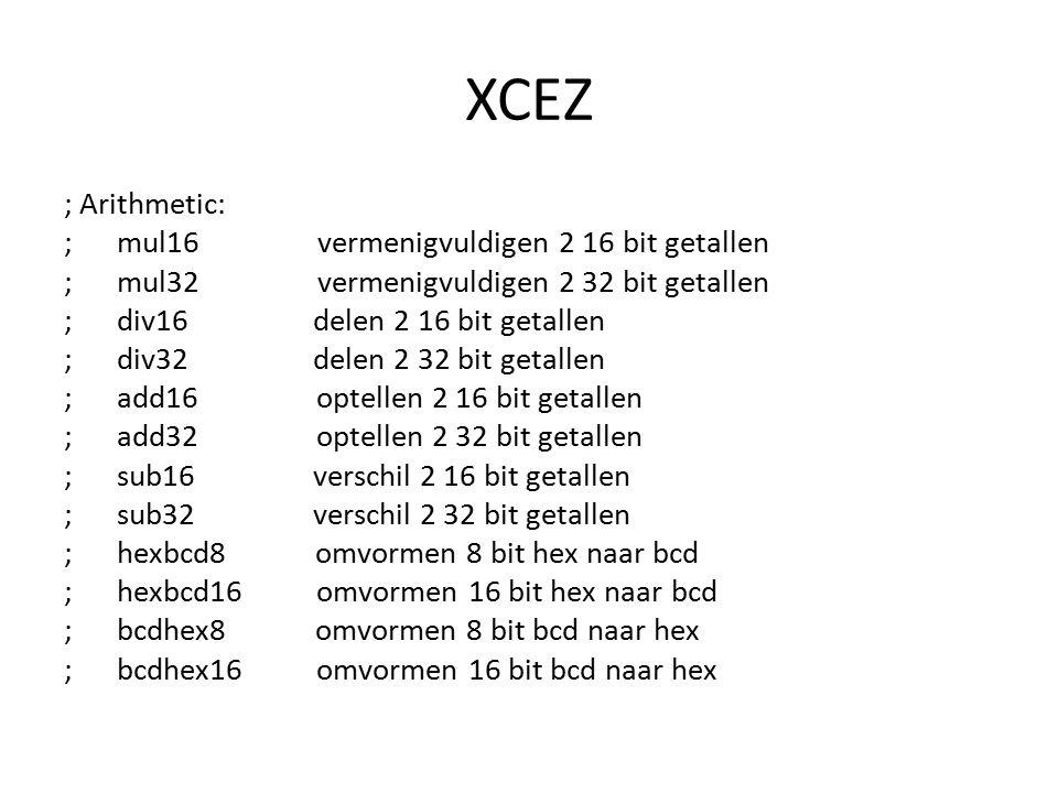 XCEZ ; Arithmetic: ; mul16 vermenigvuldigen 2 16 bit getallen ; mul32 vermenigvuldigen 2 32 bit getallen ; div16 delen 2 16 bit getallen ; div32 delen