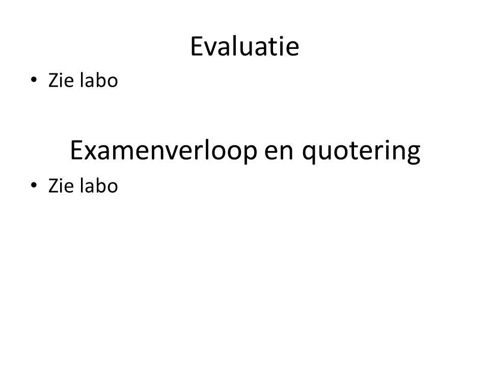 Evaluatie Zie labo Examenverloop en quotering Zie labo
