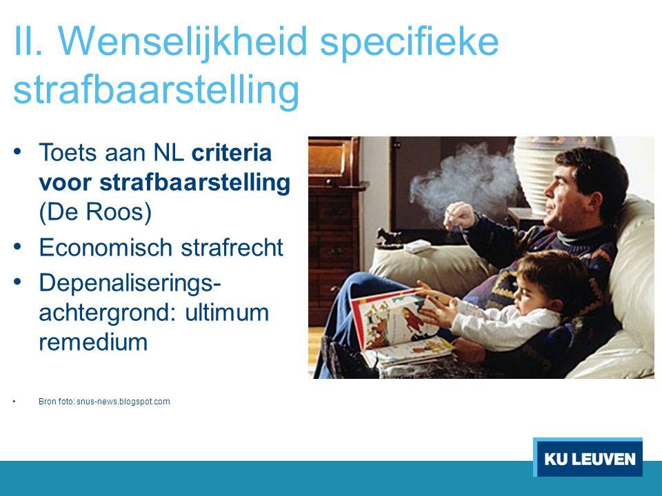 II. Wenselijkheid specifieke strafbaarstelling Toets aan NL criteria voor strafbaarstelling (De Roos) Economisch strafrecht Depenaliserings- achtergro