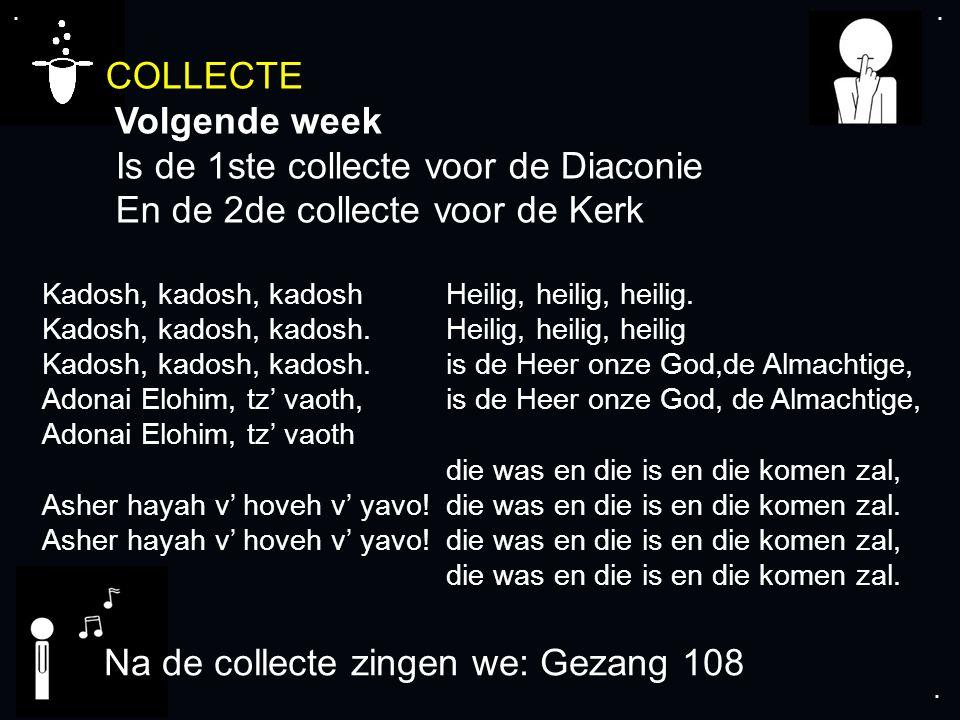 .... COLLECTE Volgende week Is de 1ste collecte voor de Diaconie En de 2de collecte voor de Kerk Kadosh, kadosh, kadosh Kadosh, kadosh, kadosh. Kadosh