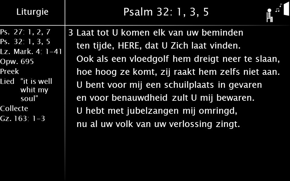Liturgie Ps.27: 1, 2, 7 Ps.32: 1, 3, 5 Lz.Mark.