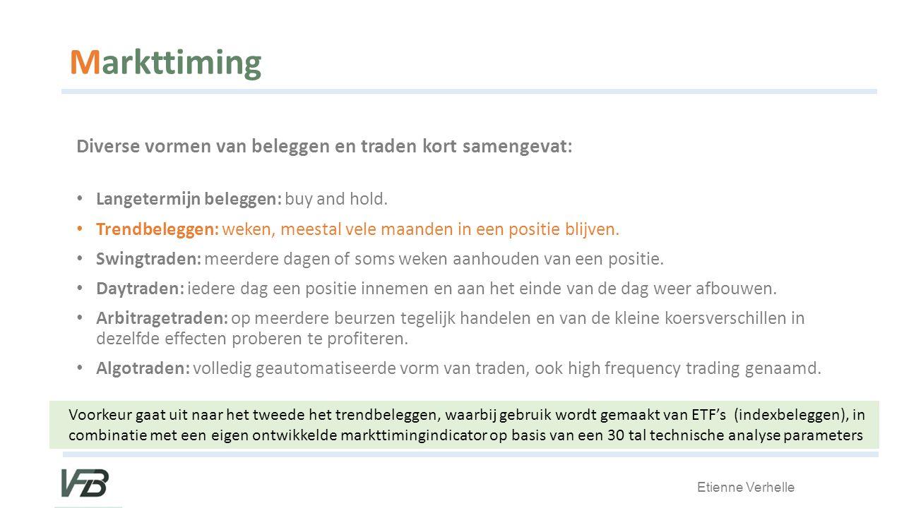 Etienne Verhelle Markttiming Diverse vormen van beleggen en traden kort samengevat: Langetermijn beleggen: buy and hold.