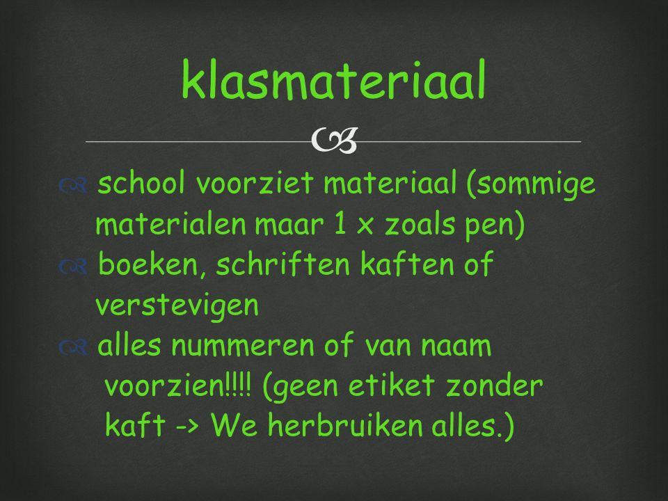   school voorziet materiaal (sommige materialen maar 1 x zoals pen)  boeken, schriften kaften of verstevigen  alles nummeren of van naam voorzien!!!.