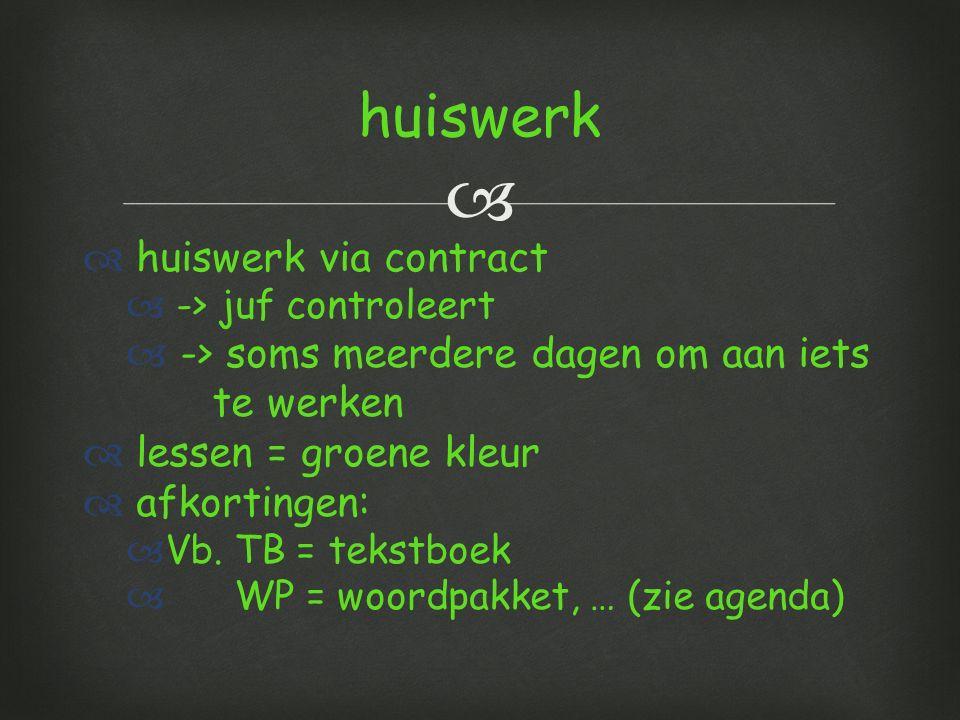   huiswerk via contract  -> juf controleert  -> soms meerdere dagen om aan iets te werken  lessen = groene kleur  afkortingen:  Vb.