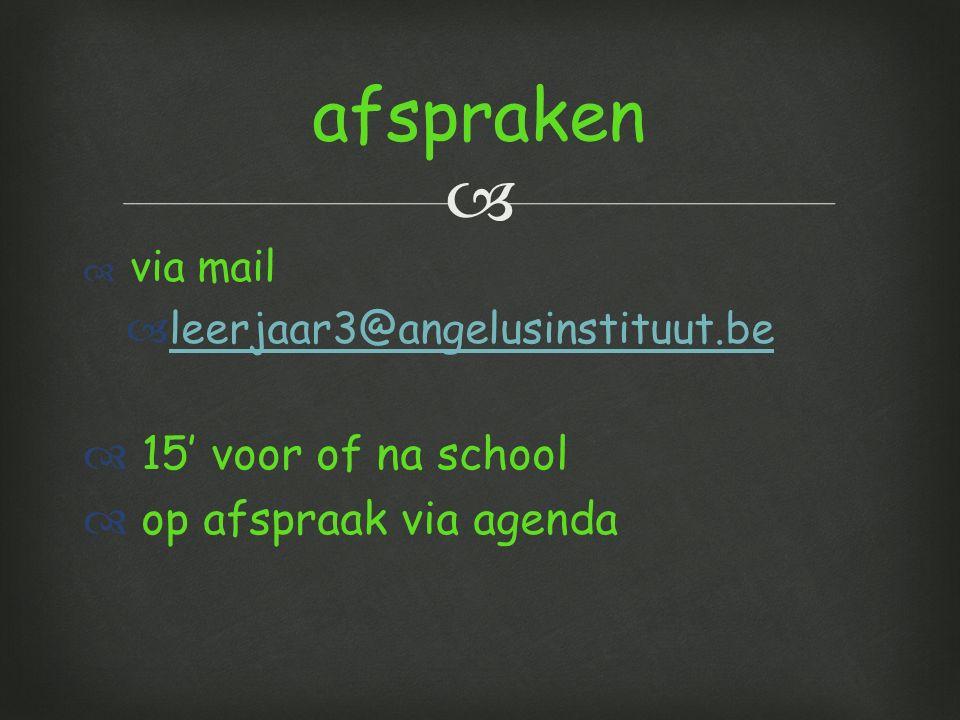   via mail  leerjaar3@angelusinstituut.be leerjaar3@angelusinstituut.be  15' voor of na school  op afspraak via agenda afspraken