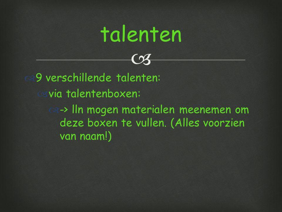   9 verschillende talenten:  via talentenboxen:  -> lln mogen materialen meenemen om deze boxen te vullen.