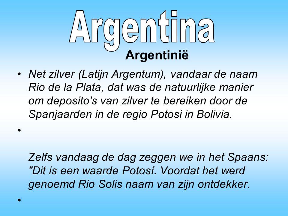 Net zilver (Latijn Argentum), vandaar de naam Rio de la Plata, dat was de natuurlijke manier om deposito s van zilver te bereiken door de Spanjaarden in de regio Potosi in Bolivia.