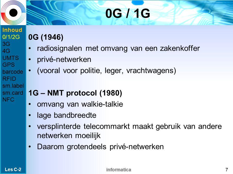 informatica 2G – GSM / GPRS 2G – GSM / GPRS protocol (1991) GSM zorgt voor spraakgedeelte GPRS zorgt voor gegevensoverdracht GPRS is altijd online omvang van huidige zaktelefoon mogelijkheid van tekstberichtjes (sms / mms) mobiel internet via WAP-technologie bandbreedte tussen 9,6 Kbit/s en 114 Kbit/s (download) Les C-2 8 Inhoud 0/1/2G 3G 4G UMTS GPS barcode RFID sm.label sm.card NFC