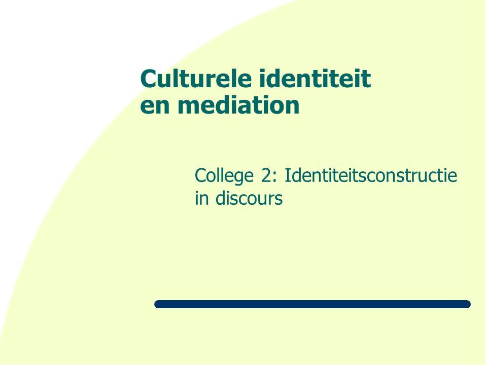 Culturele identiteit en mediation College 2: Identiteitsconstructie in discours