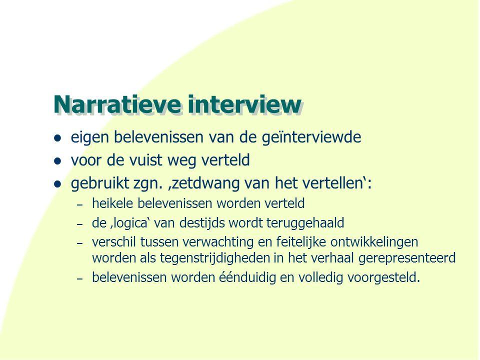 Narratieve interview eigen belevenissen van de geïnterviewde voor de vuist weg verteld gebruikt zgn.