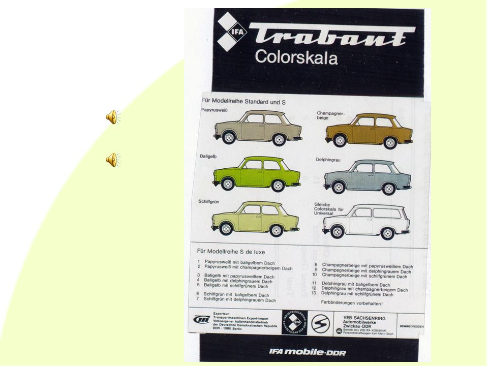 'Westfarbe' ten tijden van de DDR: – onderscheidend van grijze Trabant – teken van contact met BRD na de Wende: – nostalgie – 'ostalgie'