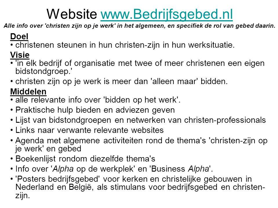 Website www.Bedrijfsgebed.nl Alle info over christen zijn op je werk in het algemeen, en specifiek de rol van gebed daarin.www.Bedrijfsgebed.nl Doel christenen steunen in hun christen-zijn in hun werksituatie.