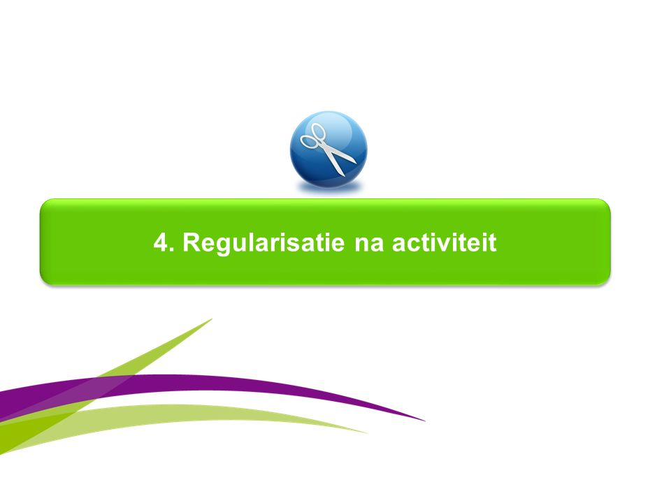 4. Regularisatie na activiteit