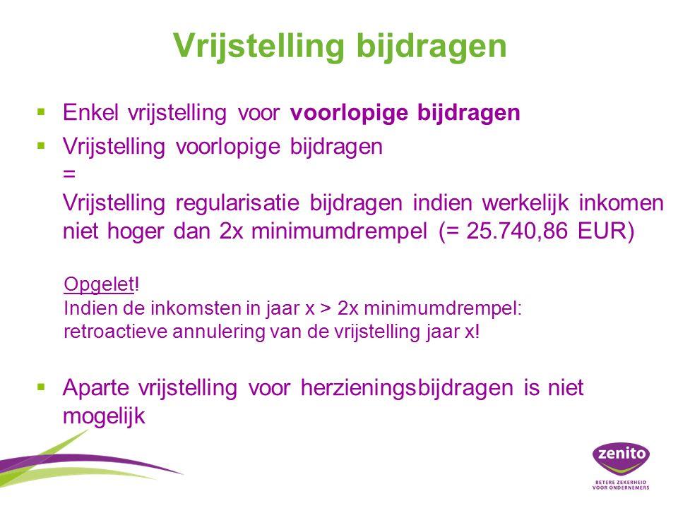 Vrijstelling bijdragen   Enkel vrijstelling voor voorlopige bijdragen   Vrijstelling voorlopige bijdragen = Vrijstelling regularisatie bijdragen indien werkelijk inkomen niet hoger dan 2x minimumdrempel (= 25.740,86 EUR) Opgelet.