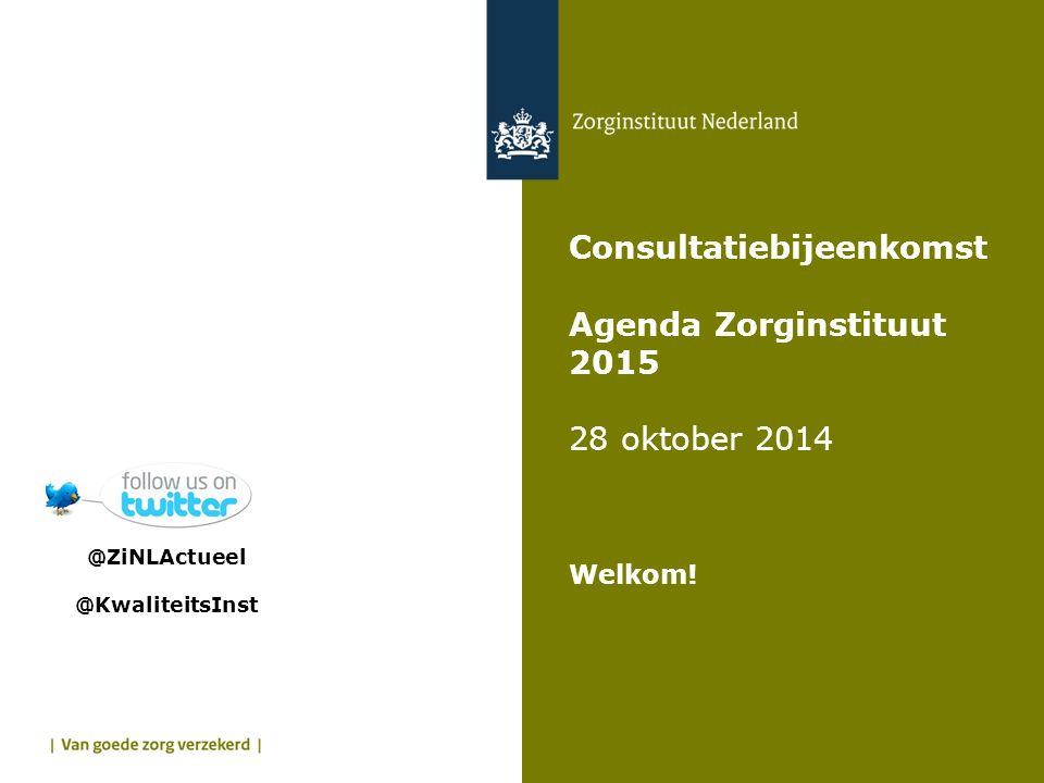 Consultatiebijeenkomst Agenda Zorginstituut 2015 28 oktober 2014 Pauze @ZiNLActueel @KwaliteitsInst