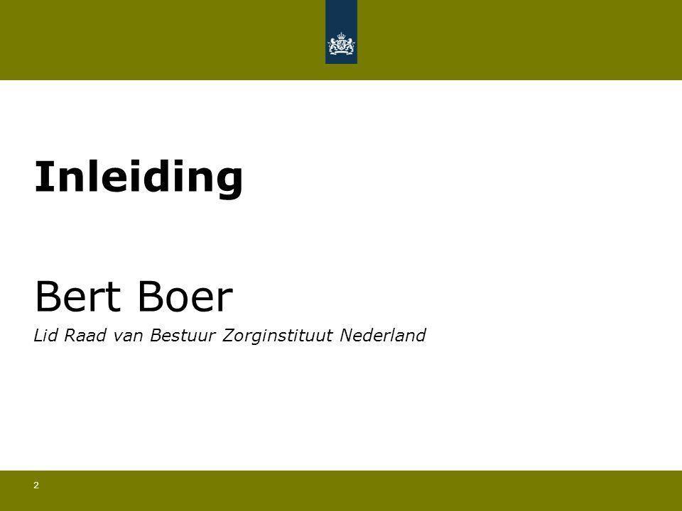 2 Inleiding Bert Boer Lid Raad van Bestuur Zorginstituut Nederland