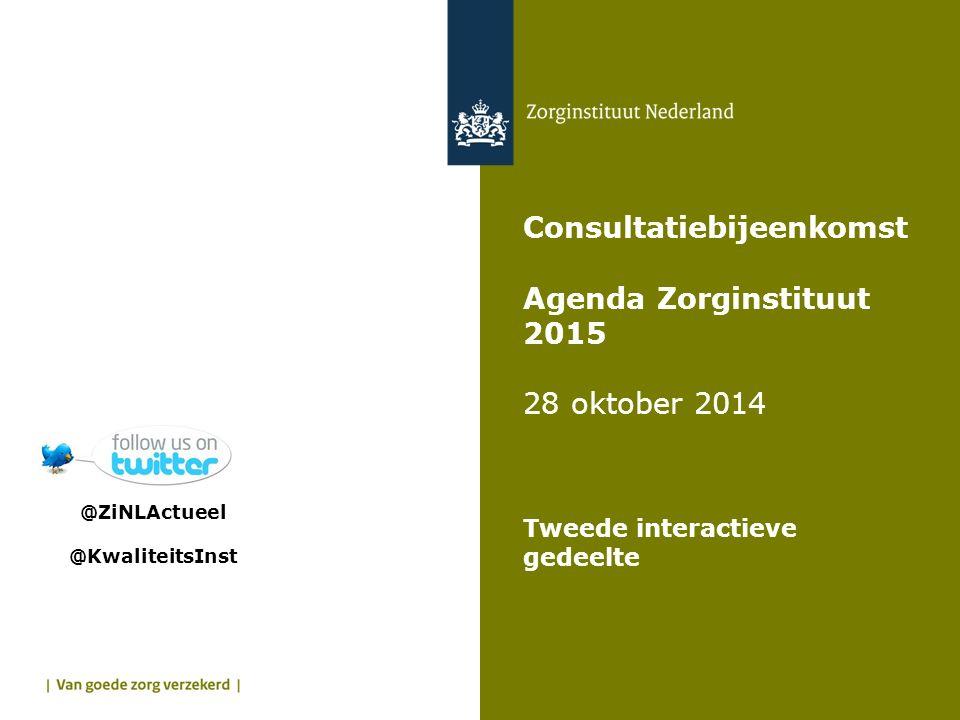 Consultatiebijeenkomst Agenda Zorginstituut 2015 28 oktober 2014 Tweede interactieve gedeelte @ZiNLActueel @KwaliteitsInst