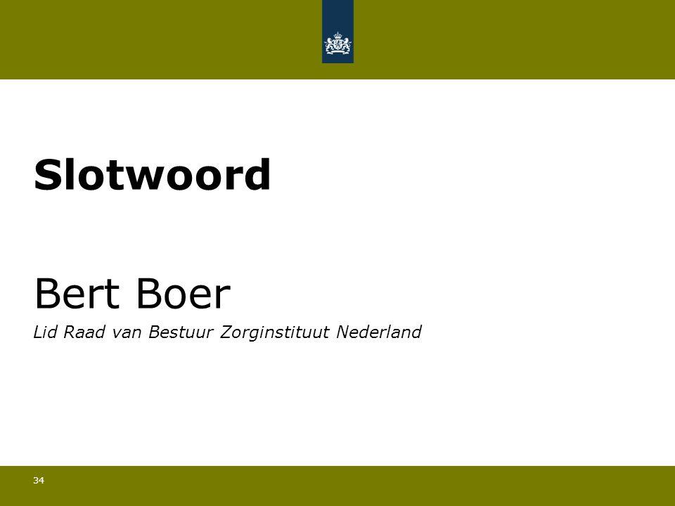 34 Slotwoord Bert Boer Lid Raad van Bestuur Zorginstituut Nederland