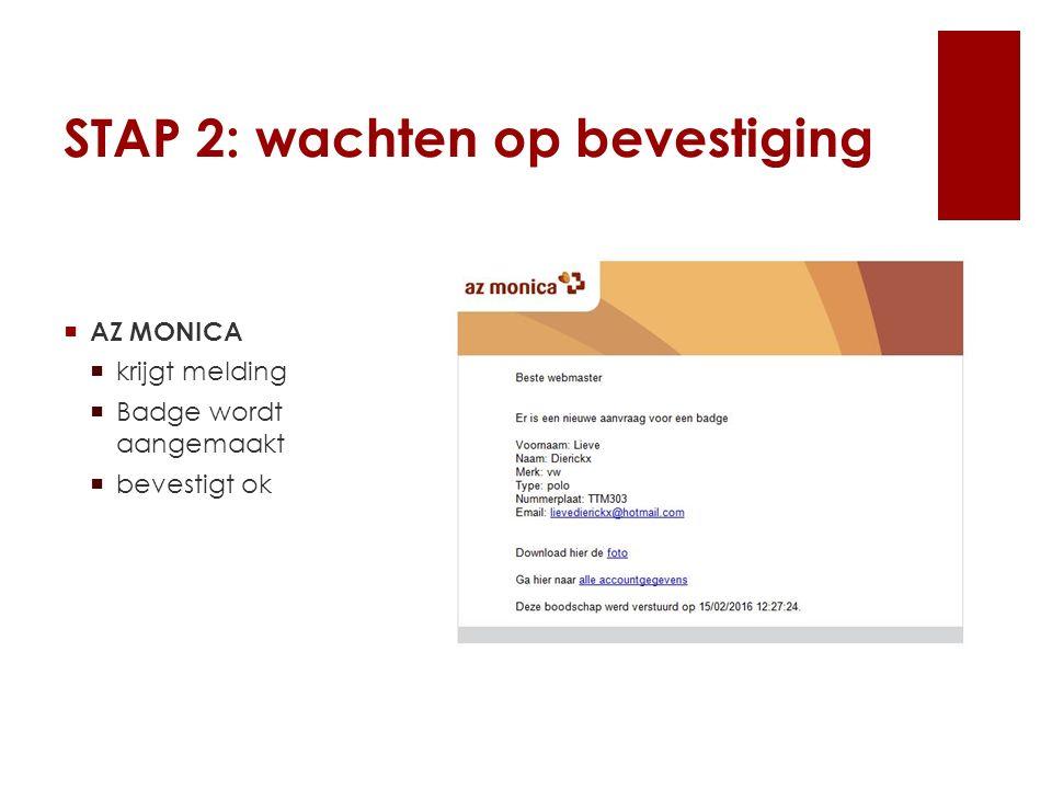 STAP 2: wachten op bevestiging  AZ MONICA  krijgt melding  Badge wordt aangemaakt  bevestigt ok